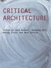 Critical Architecture ebook by Jane Rendell,Jonathan Hill,Mark Dorrian,Murray Fraser