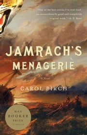 Jamrach's Menagerie - A Novel ebook by Carol Birch
