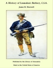 A History of Lumsden's Battery, C.S.A. ebook by James R. Maxwell