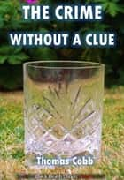 The Crime Without a Clue ebook by Thomas Cobb