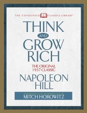 Think and Grow Rich - The Original 1937 Classic (Abridged) ebook by Napoleon Hill,Mitch Horowitz