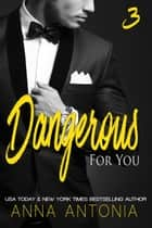 Dangerous for You - Mad, Bad, & Dangerous to Love, #3 ebook by Anna Antonia