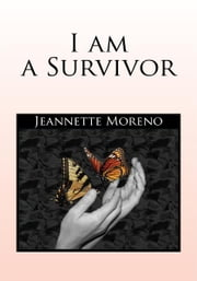 I am a Survivor ebook by Jeannette Moreno
