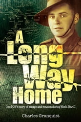 A Long Way Home - One POWs story of escape and evasion during WW2 ebook by Granquist, Charles