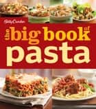 Betty Crocker The Big Book of Pasta ebook by