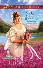 Yukon Wedding ebook by Allie Pleiter