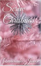 Screw Christmas ebook by Amarinda Jones