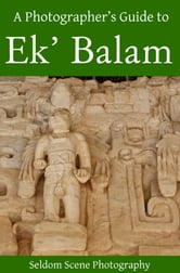 A Photographer's Guide to Ek' Balam ebook by Seldom Scene Photography