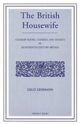The British Housewife - Cooking and Society in 18th-century Britain ebook by Gilly Lehman