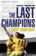 The Last Champions - Leeds United and the Year that Football Changed Forever ebook by Dave Simpson