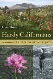 Hardy Californians: A Woman's Life with Native Plants ebook by Rowntree, Lester, Dr.