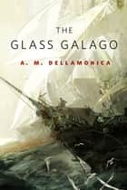 The Glass Galago - A Tor.Com Original ebook by A. M. Dellamonica