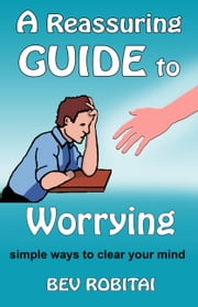 A Reassuring Guide to Worrying ebook by Bev Robitai