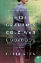 Miss Graham's Cold War Cookbook - A Novel eBook by Celia Rees