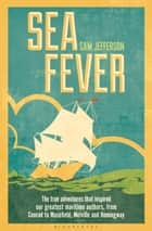 Sea Fever - The True Adventures that Inspired our Greatest Maritime Authors, from Conrad to Masefield, Melville and Hemingway ebook by Sam Jefferson