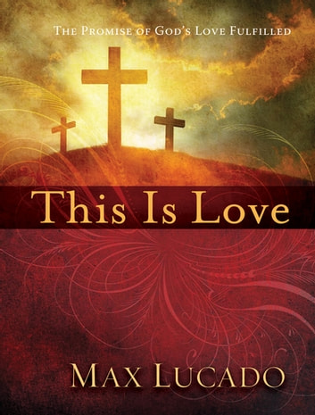 This is Love - The Extraordinary Story of Jesus ebook by Max Lucado