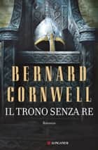 Il trono senza re - Le storie dei re sassoni ebook by Bernard Cornwell