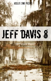 Jeff Davis 8 - The True Story Behind the Unsolved Murder That Allegedly Inspired Season One of True Detective ebook by Fergus Mason