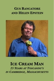 Ice Cream Man - 25 Years at Toscanini's in Cambridge, Massachusetts ebook by Gus Rancatore,Helen Epstein