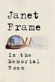 In the Memorial Room - A Novel ebook by Janet Frame