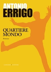 Quartiere mondo ebook by Antonio Errigo