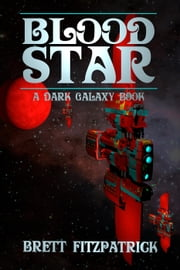 Blood Star - Dark Galaxy, #5 ebook by Brett Fitzpatrick
