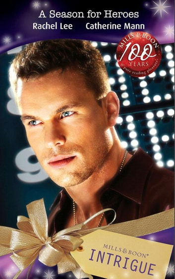 A Season for Heroes: A Soldier for All Seasons / Christmas at His Command (Mills & Boon Intrigue) ebook by Rachel Lee,Catherine Mann
