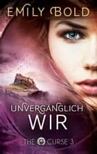 The Curse 3: UNVERGÄGNLICH wir ebook by Emily Bold