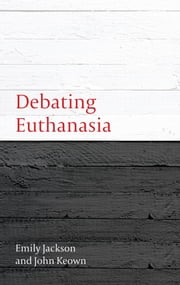 Debating Euthanasia ebook by Emily Jackson,John Keown