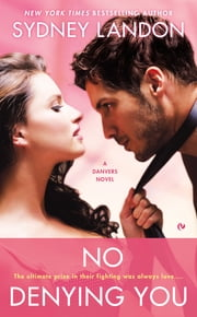 No Denying You - A Danvers Novel ebook by Sydney Landon