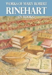 Works of Mary Roberts Rinehart (21 books) ebook by Mary Roberts Rinehart