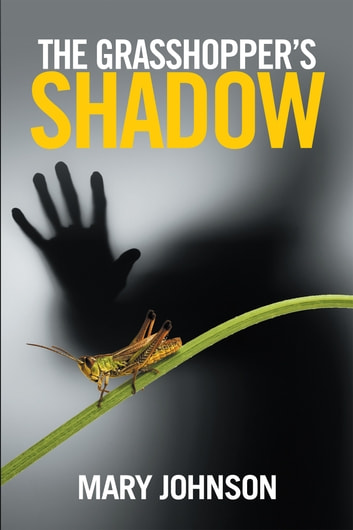 The Grasshoppers Shadow ebook by Mary Johnson