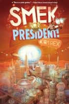 The Smek Smeries, Book 2: Smek for President ebook by Adam Rex, Adam Rex