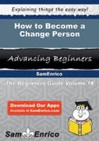 How to Become a Change Person - How to Become a Change Person ebook by Charlesetta Keefe