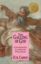 The Gagging of God ebook by D. A. Carson