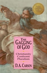 The Gagging of God - Christianity Confronts Pluralism ebook by D. A. Carson