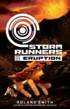 Storm Runners #3: Eruption ebook by Roland Smith