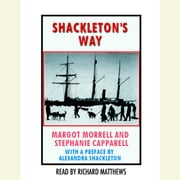 Shackleton's Way - Leadership Lessons From the Great Antarctic Explorer audiobook by Margot Morrell, Stephanie Capparell