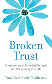 Broken Trust - Overcoming an Intimate Betrayal ebook by Tim Cole, Emily Duddleston