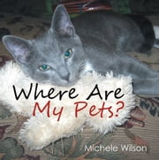 Where Are My Pets? ebook by Michele Wilson
