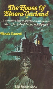 The House of Elnora Garland ebook by Wanda Luttrell