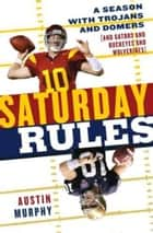 Saturday Rules - Why College Football Outpasses, Outclasses, and Flat-Out Surpasses the NFL ebook by Austin Murphy