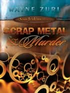 Scrap Metal & Murder ebook by Wayne Zurl