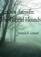 Cwn Annwfn: The Gabriel Hounds ebook by Amanda Leonard