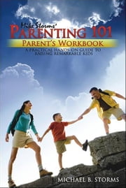 Mike Storms Parenting 101 - Parent's Workbook ebook by Storms, Mike
