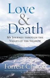 Love & Death - My Journey through the Valley of the Shadow ebook by Forrest Church