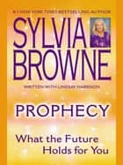 Prophecy - What the Future Holds For You ebook by Sylvia Browne, Lindsay Harrison
