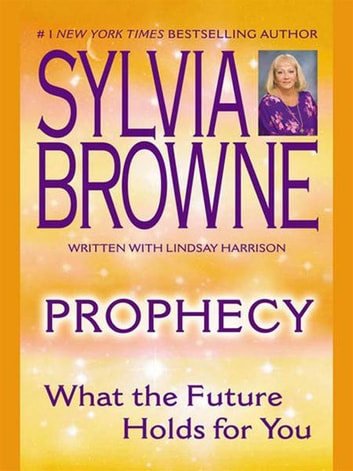 Prophecy - What the Future Holds For You ebook by Sylvia Browne,Lindsay Harrison