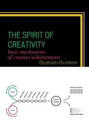 The Spirit of Creativity - Basic Mechanisms of Creative Achievements ebook by Gottlieb Guntern