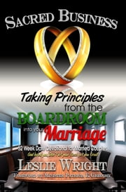 Sacred Business - Taking Principles from the Boardroom into your Marriage ebook by Leslie Wright,Patricia E. Gregory